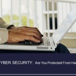 Cyber Security - Are You Protected From Hackers