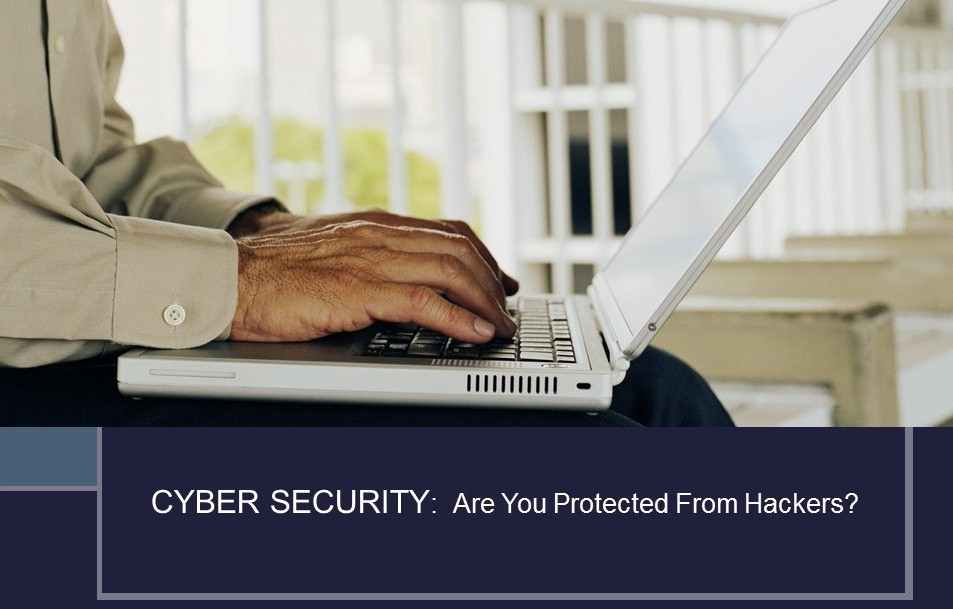 Cyber Security – Are You Protected From Hackers?